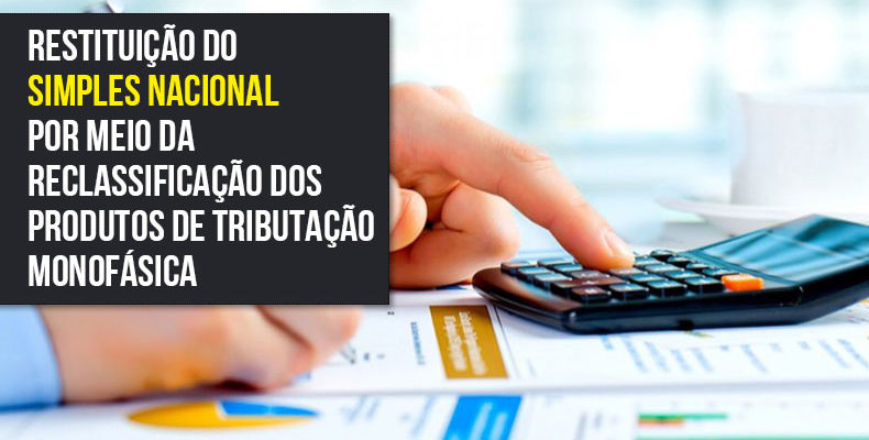 RESTITUIÇÃO DO SIMPLES NACIONAL por meio da reclassificação dos produtos de tributação monofásica